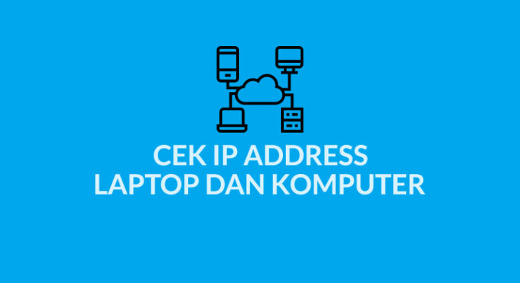 Cara Cek IP Address Komputer dan Laptop
